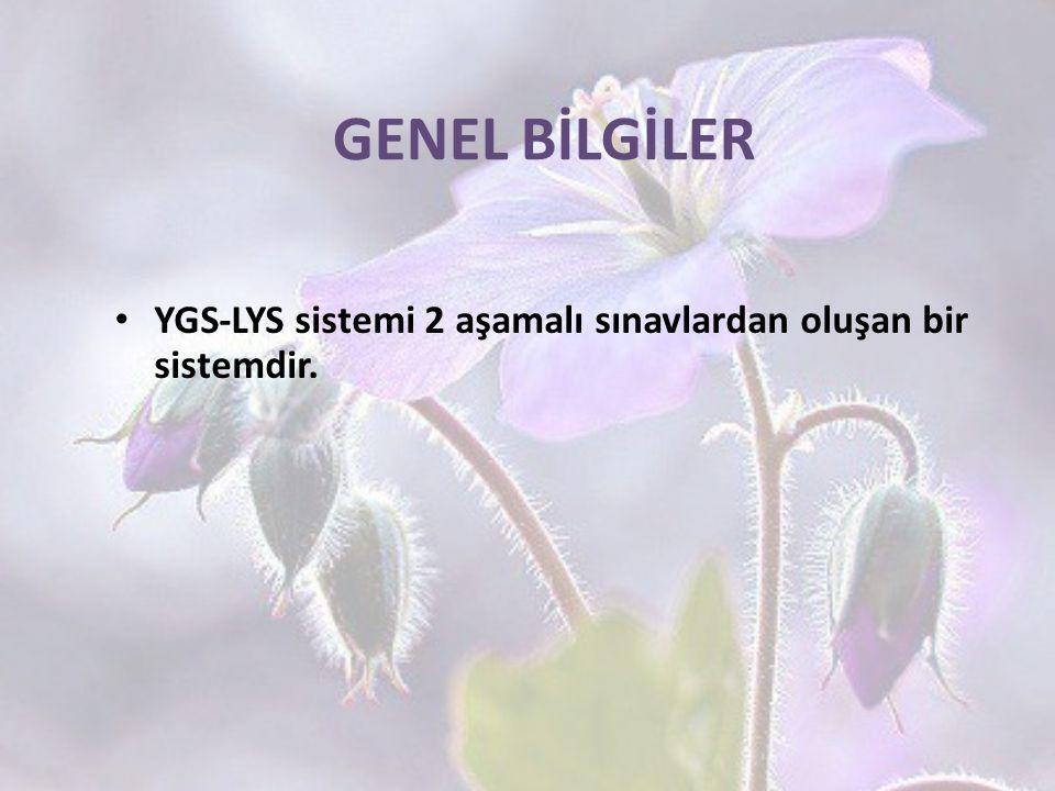 YGS-LYS sistemi 2 aşamalı sınavlardan oluşan bir sistemdir. GENEL BİLGİLER