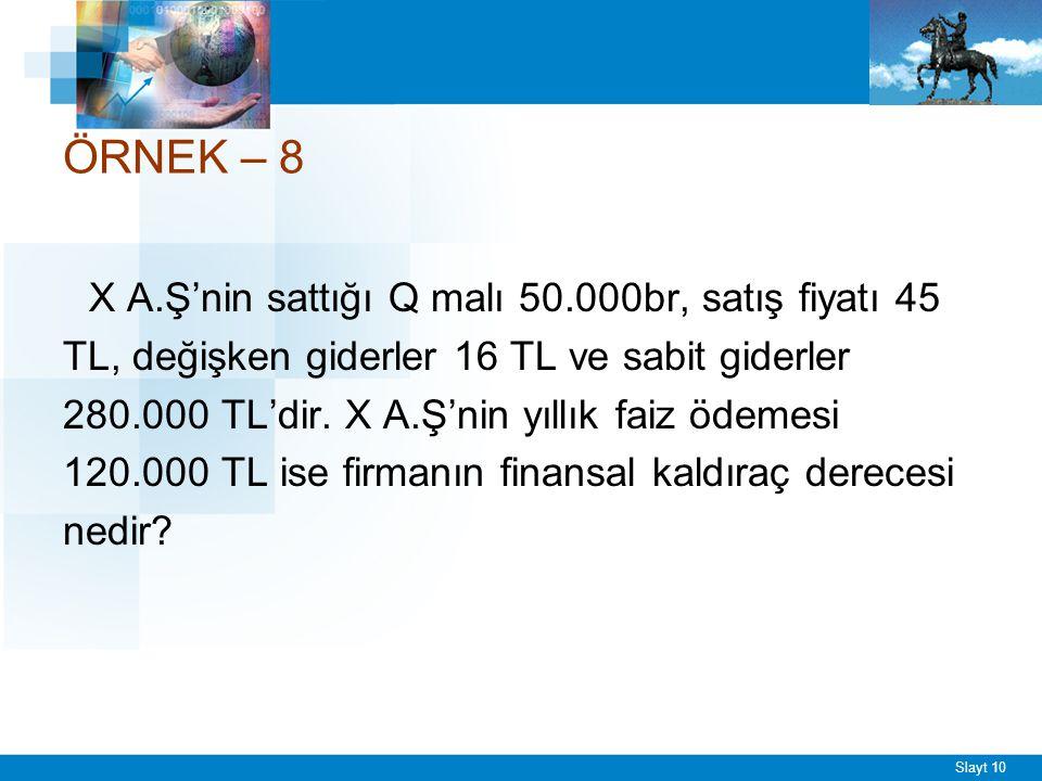 Slayt 10 ÖRNEK – 8 X A.Ş'nin sattığı Q malı 50.000br, satış fiyatı 45 TL, değişken giderler 16 TL ve sabit giderler 280.000 TL'dir.
