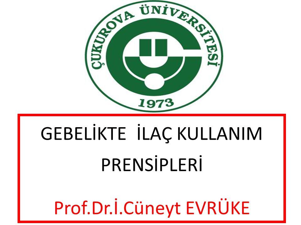 GEBELİKTE İLAÇ KULLANIM PRENSİPLERİ Prof.Dr.İ.Cüneyt EVRÜKE
