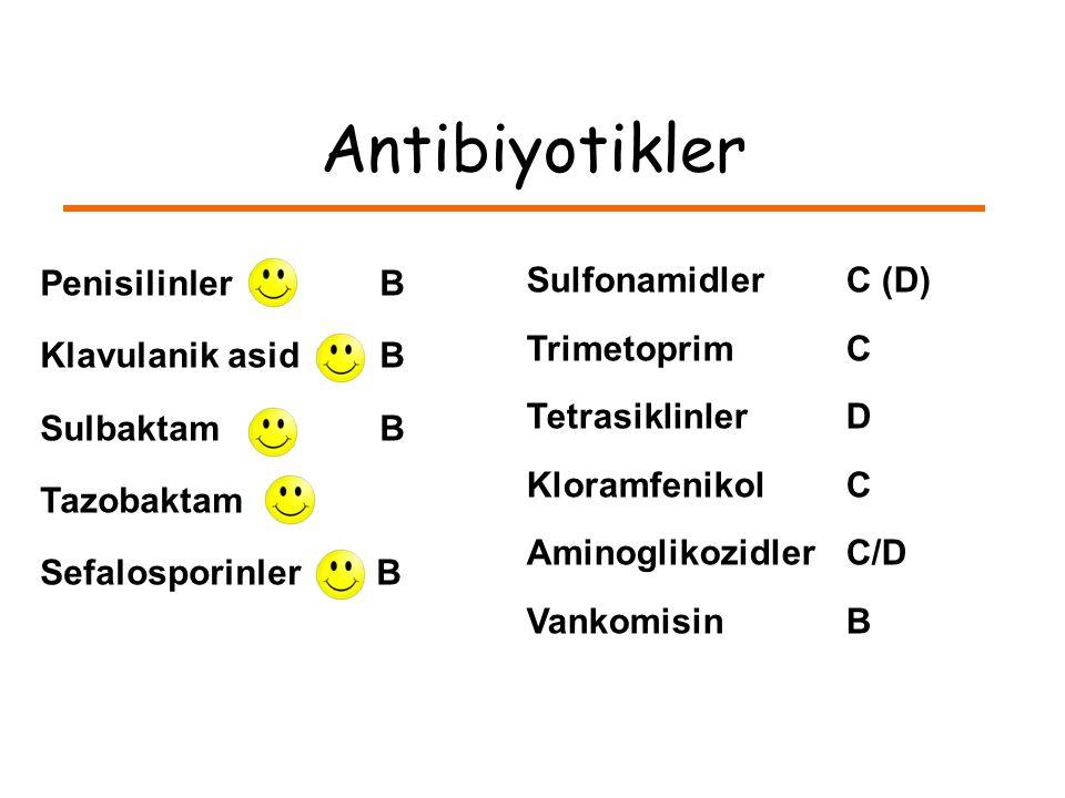 Antibiyotikler SulfonamidlerC (D) TrimetoprimC TetrasiklinlerD KloramfenikolC AminoglikozidlerC/D VankomisinB Penisilinler B Klavulanik asid B Sulbaktam B Tazobaktam B Sefalosporinler B
