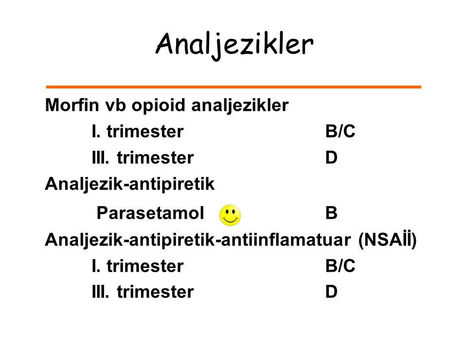 Analjezikler Morfin vb opioid analjezikler I.trimesterB/C III.