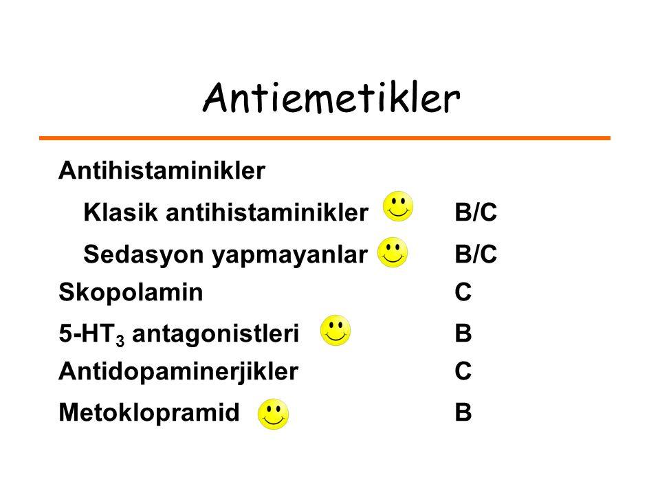 Antiemetikler Antihistaminikler Klasik antihistaminikler B/C Sedasyon yapmayanlar B/C SkopolaminC 5-HT 3 antagonistleri B AntidopaminerjiklerC Metoklopramid B