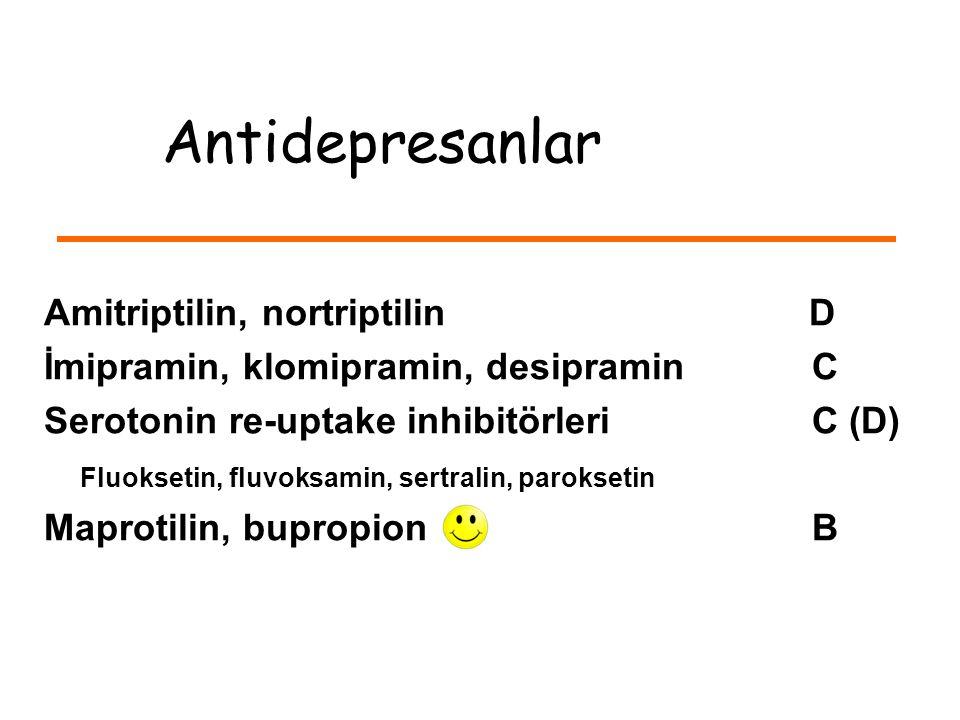 Antidepresanlar Amitriptilin, nortriptilin D İmipramin, klomipramin, desipraminC Serotonin re-uptake inhibitörleri C (D) Fluoksetin, fluvoksamin, sertralin, paroksetin Maprotilin, bupropion B
