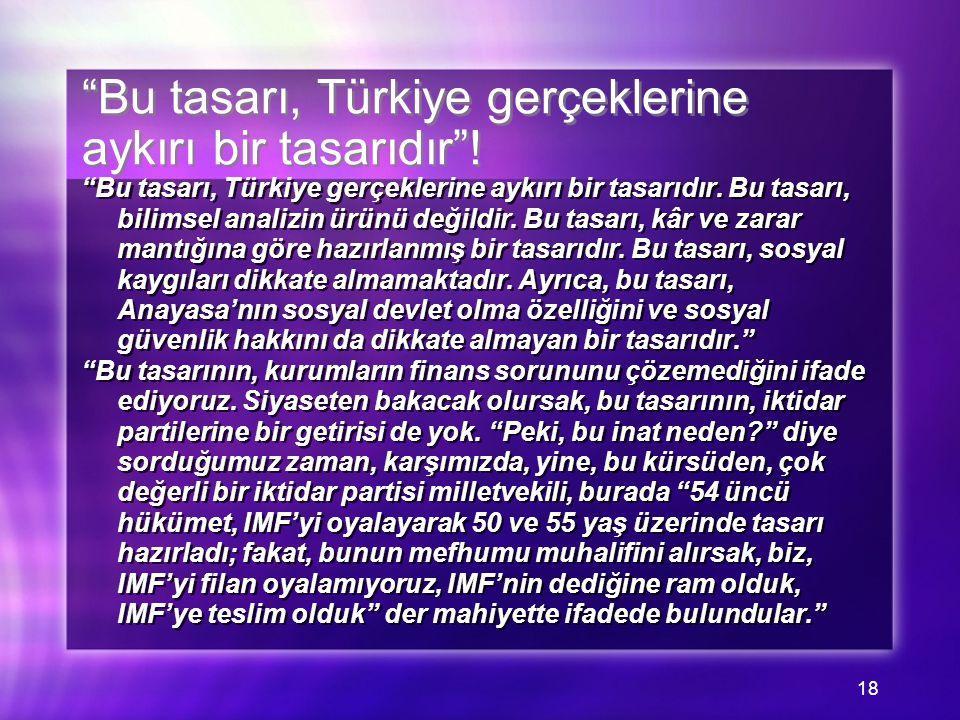 18 Bu tasarı, Türkiye gerçeklerine aykırı bir tasarıdır .