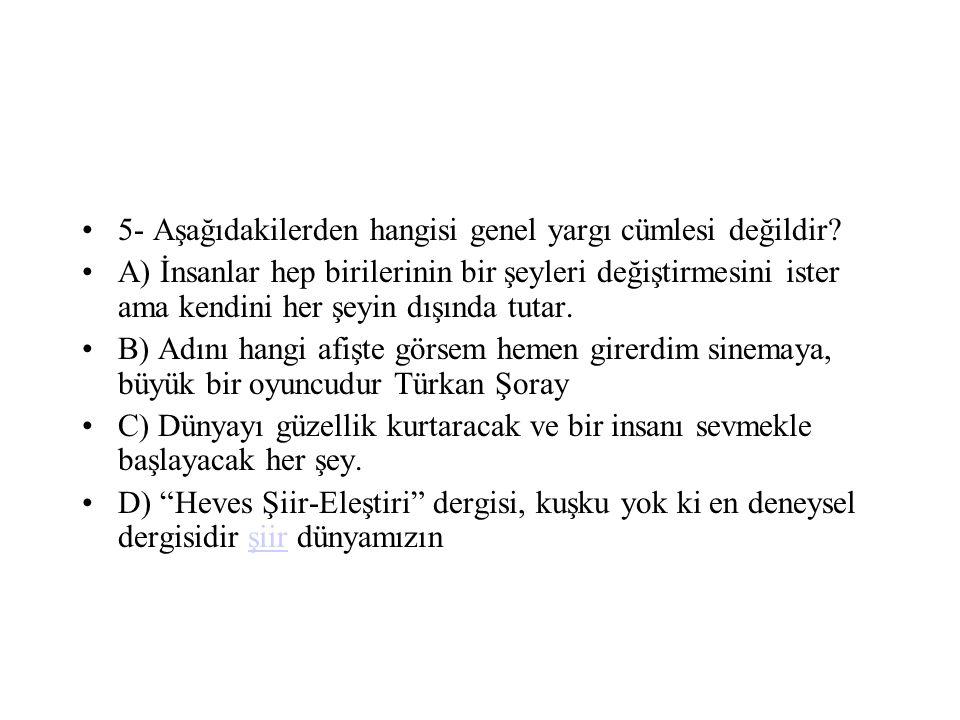 5- Aşağıdakilerden hangisi genel yargı cümlesi değildir.