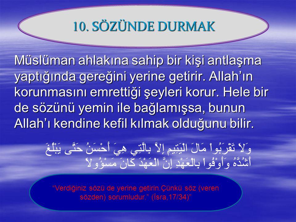 Müslüman ahlakına sahip bir kişi antlaşma yaptığında gereğini yerine getirir. Allah'ın korunmasını emrettiği şeyleri korur. Hele bir de sözünü yemin i