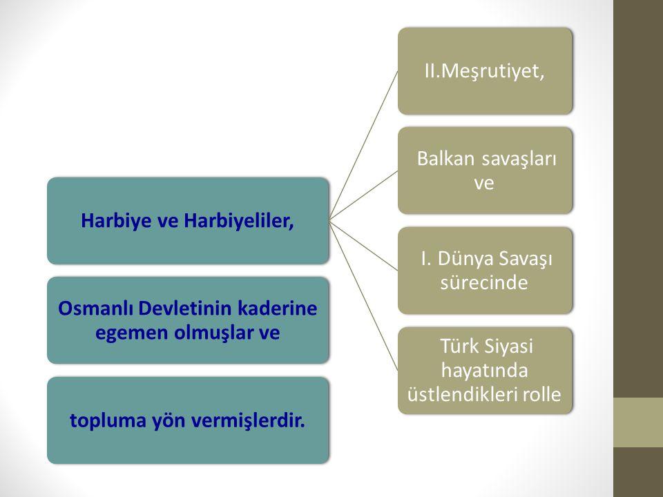 Harbiye ve Harbiyeliler,II.Meşrutiyet, Balkan savaşları ve I. Dünya Savaşı sürecinde Türk Siyasi hayatında üstlendikleri rolle Osmanlı Devletinin kade