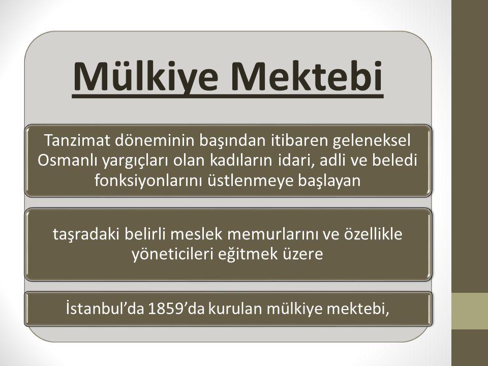 Mülkiye Mektebi Tanzimat döneminin başından itibaren geleneksel Osmanlı yargıçları olan kadıların idari, adli ve beledi fonksiyonlarını üstlenmeye baş