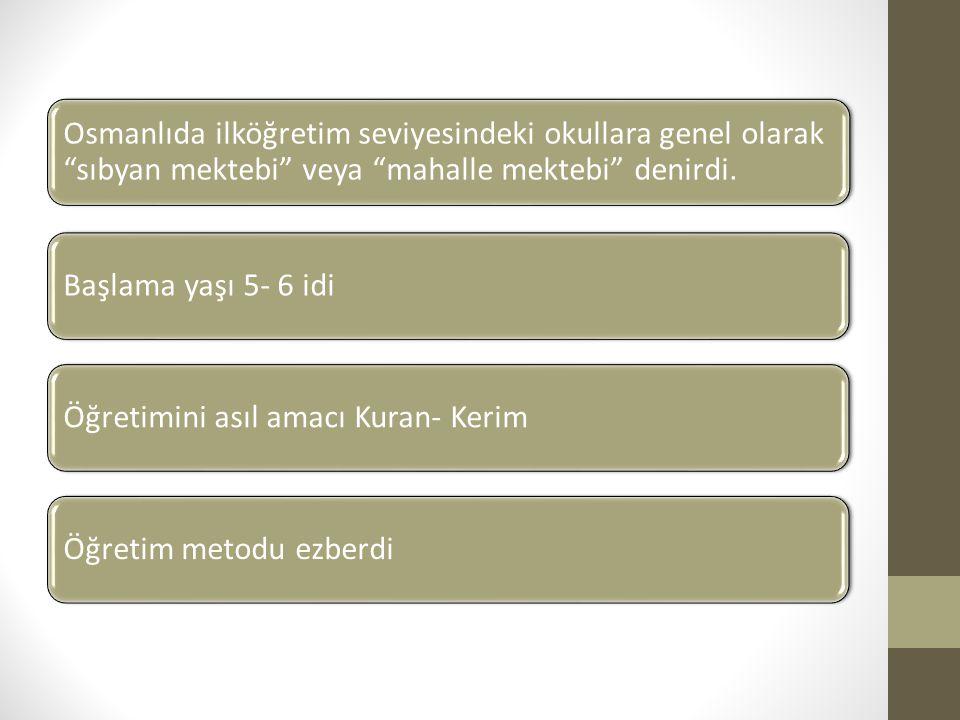 """Osmanlıda ilköğretim seviyesindeki okullara genel olarak """"sıbyan mektebi"""" veya """"mahalle mektebi"""" denirdi. Başlama yaşı 5- 6 idiÖğretimini asıl amacı K"""