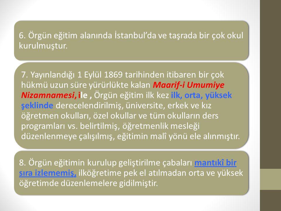 6. Örgün eğitim alanında İstanbul'da ve taşrada bir çok okul kurulmuştur. 7. Yayınlandığı 1 Eylül 1869 tarihinden itibaren bir çok hükmü uzun süre yür