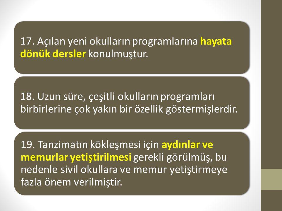 17. Açılan yeni okulların programlarına hayata dönük dersler konulmuştur. 18. Uzun süre, çeşitli okulların programları birbirlerine çok yakın bir özel