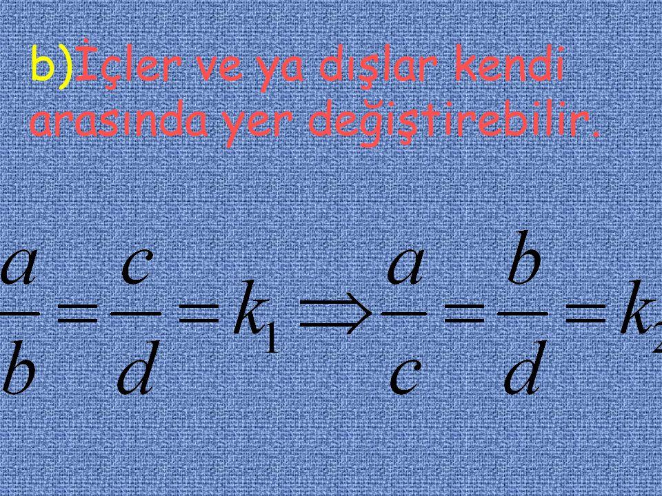 A-) İçler çarpımı dışlar çarpımına eşittir.