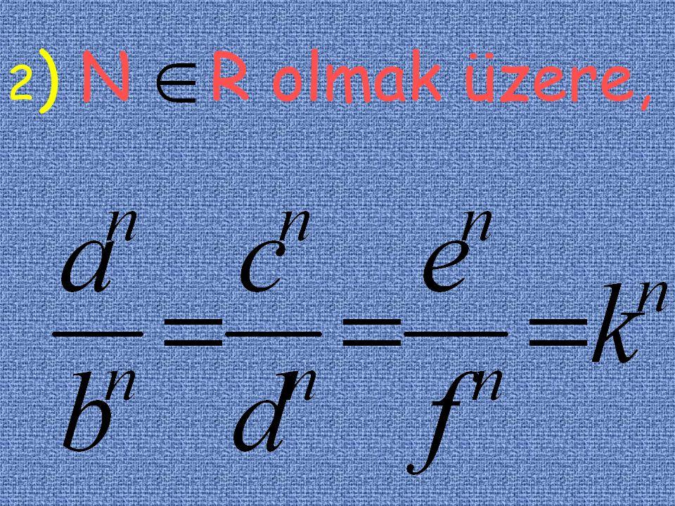 orantısında, a=b.k,c=d.k,e=f.k 1)