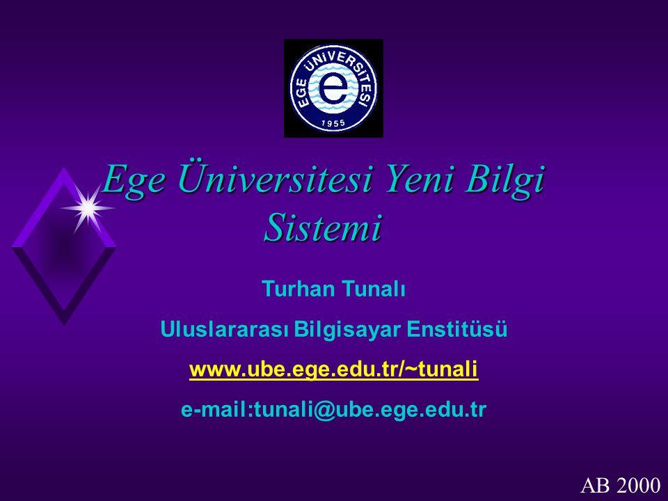 Ege Üniversitesi Yeni Bilgi Sistemi Turhan Tunalı Uluslararası Bilgisayar Enstitüsü www.ube.ege.edu.tr/~tunali e-mail:tunali@ube.ege.edu.tr AB 2000