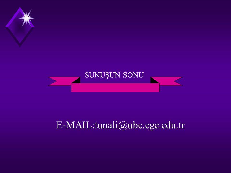 SUNUŞUN SONU E-MAIL:tunali@ube.ege.edu.tr