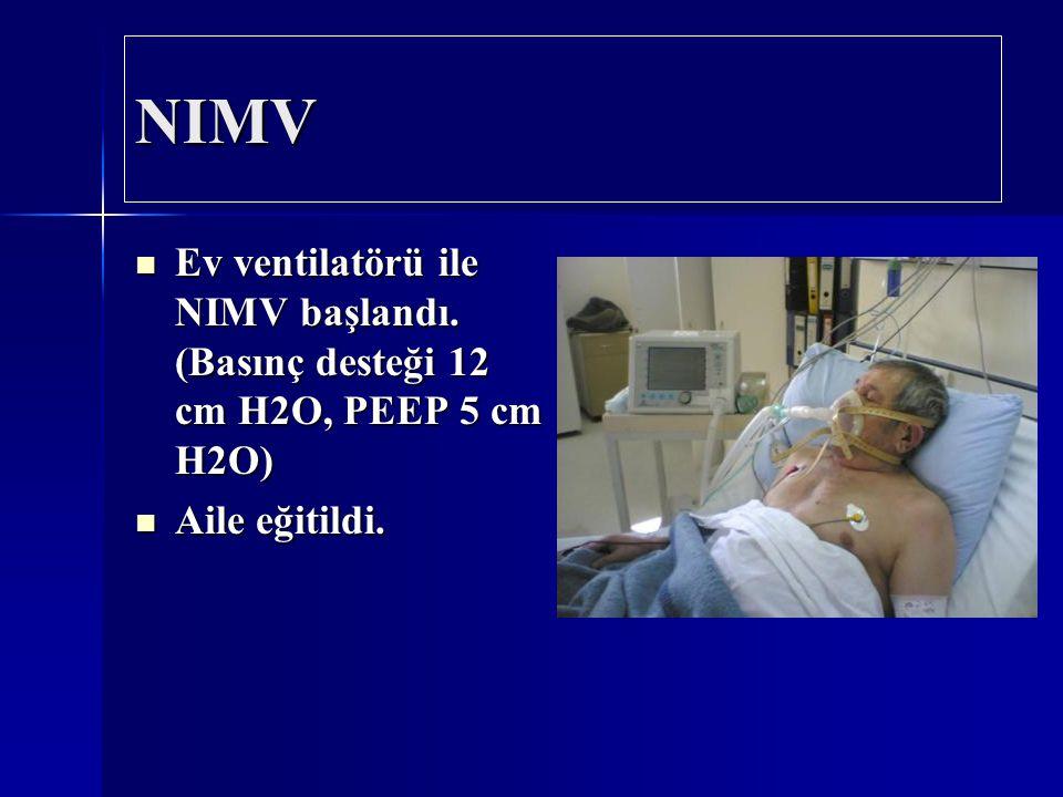 NIMV Ev ventilatörü ile NIMV başlandı. (Basınç desteği 12 cm H2O, PEEP 5 cm H2O) Ev ventilatörü ile NIMV başlandı. (Basınç desteği 12 cm H2O, PEEP 5 c