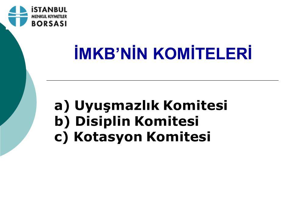 İMKB'NİN KOMİTELERİ a) Uyuşmazlık Komitesi b) Disiplin Komitesi c) Kotasyon Komitesi
