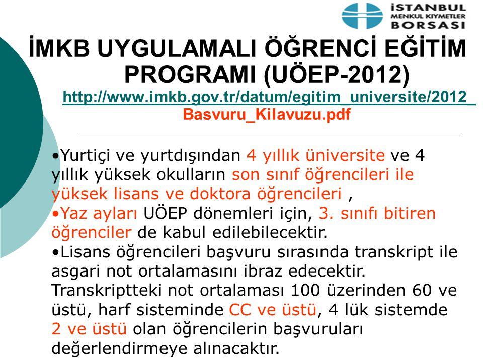 İMKB UYGULAMALI ÖĞRENCİ EĞİTİM PROGRAMI (UÖEP-2012) http://www.imkb.gov.tr/datum/egitim_universite/2012_ Basvuru_Kilavuzu.pdfhttp://www.imkb.gov.tr/da