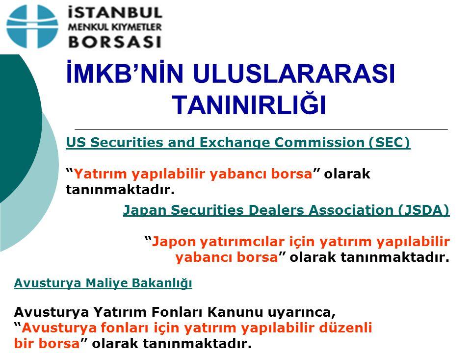 """İMKB'NİN ULUSLARARASI TANINIRLIĞI US Securities and Exchange Commission (SEC) """"Yatırım yapılabilir yabancı borsa"""" olarak tanınmaktadır. Japan Securiti"""