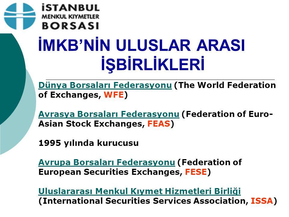 İMKB'NİN ULUSLAR ARASI İŞBİRLİKLERİ Dünya Borsaları FederasyonuDünya Borsaları Federasyonu (The World Federation of Exchanges, WFE) Avrasya Borsaları