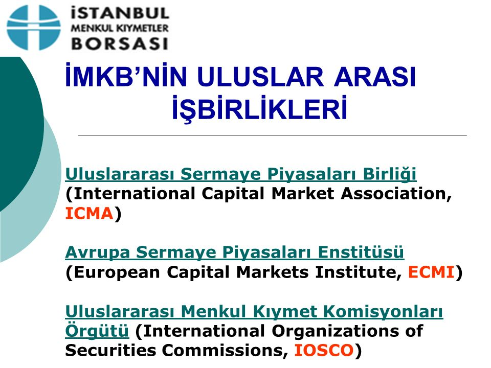 İMKB'NİN ULUSLAR ARASI İŞBİRLİKLERİ Uluslararası Sermaye Piyasaları Birliği Uluslararası Sermaye Piyasaları Birliği (International Capital Market Asso