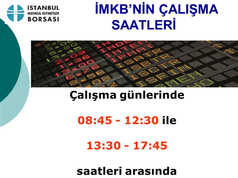 İMKB'NİN ÇALIŞMA SAATLERİ Çalışma günlerinde 08:45 - 12:30 ile 13:30 - 17:45 saatleri arasında