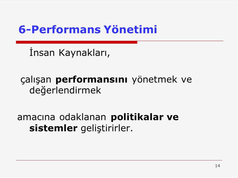 14 6-Performans Yönetimi İnsan Kaynakları, çalışan performansını yönetmek ve değerlendirmek amacına odaklanan politikalar ve sistemler geliştirirler.