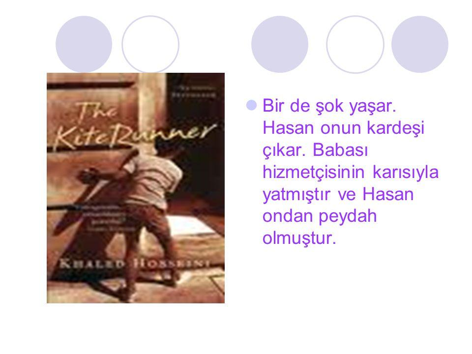 Bir de şok yaşar. Hasan onun kardeşi çıkar. Babası hizmetçisinin karısıyla yatmıştır ve Hasan ondan peydah olmuştur.