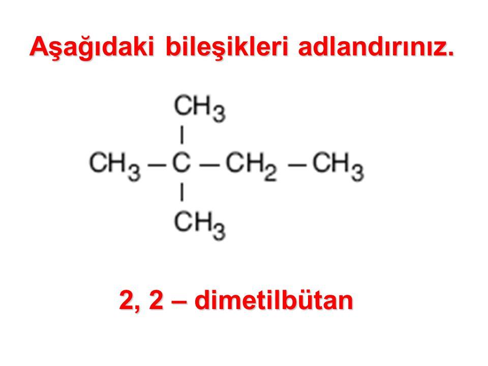 Aşağıdaki bileşikleri adlandırınız. 2, 2 – dimetilbütan