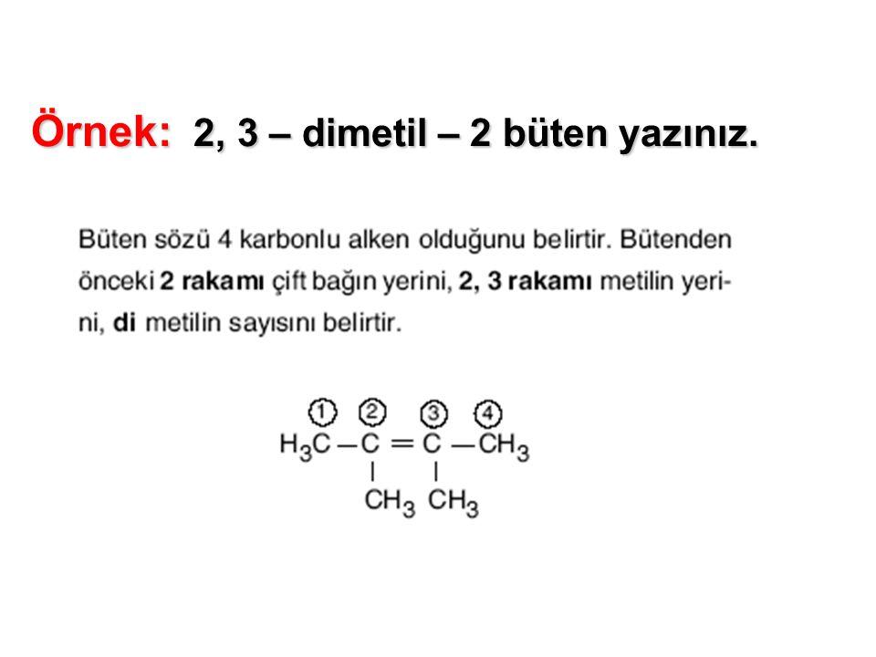 Örnek: 2, 3 – dimetil – 2 büten yazınız.