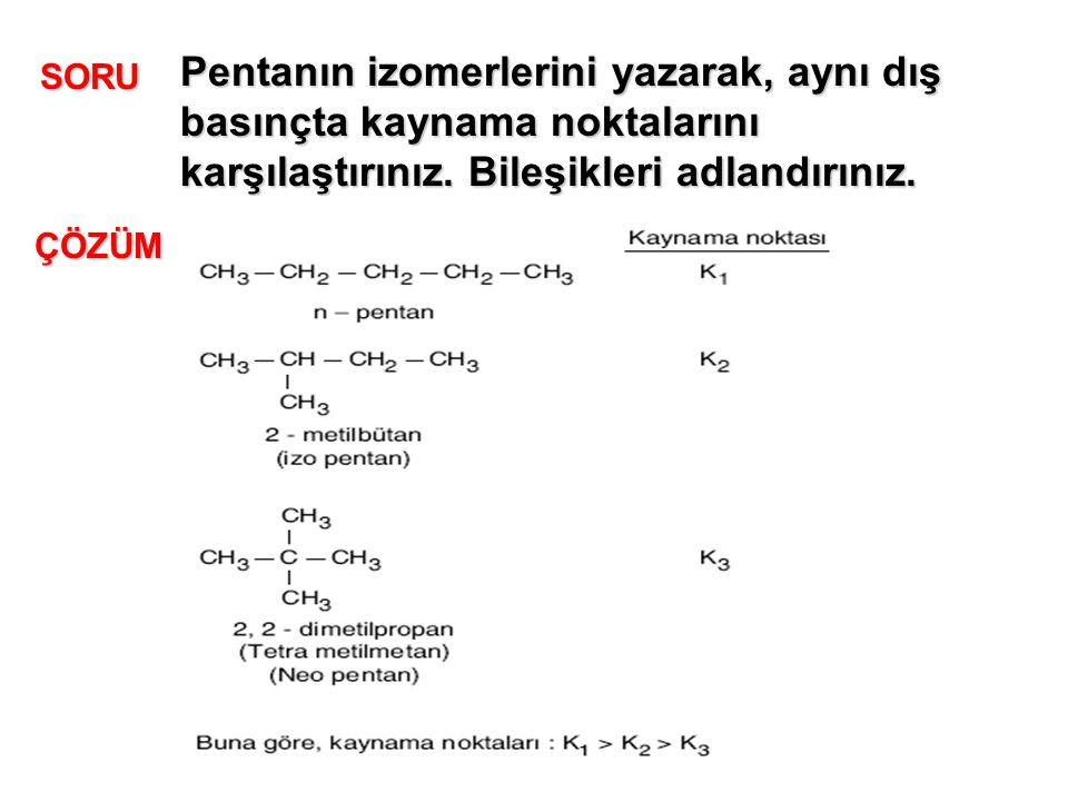 Pentanın izomerlerini yazarak, aynı dış basınçta kaynama noktalarını karşılaştırınız.