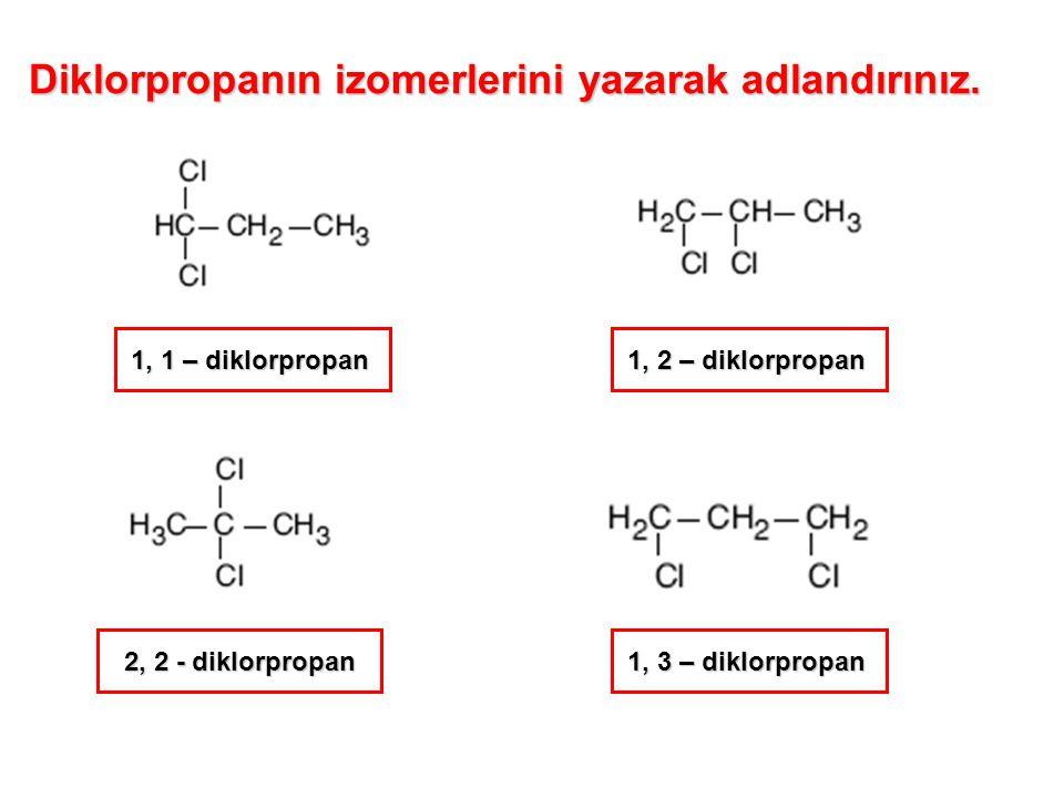 Diklorpropanın izomerlerini yazarak adlandırınız. 1, 1 – diklorpropan 1, 3 – diklorpropan 2, 2 - diklorpropan 1, 2 – diklorpropan