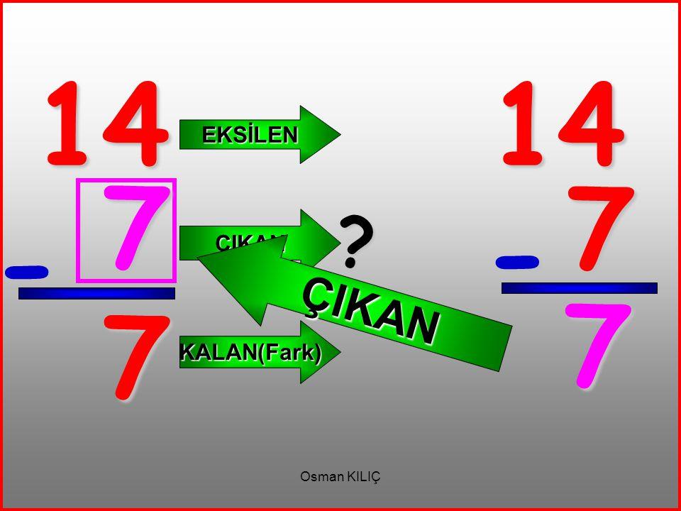 14 - 7 EKSİLEN ÇIKAN KALAN(Fark) 14 7 - 7 ? ÇIKAN 7