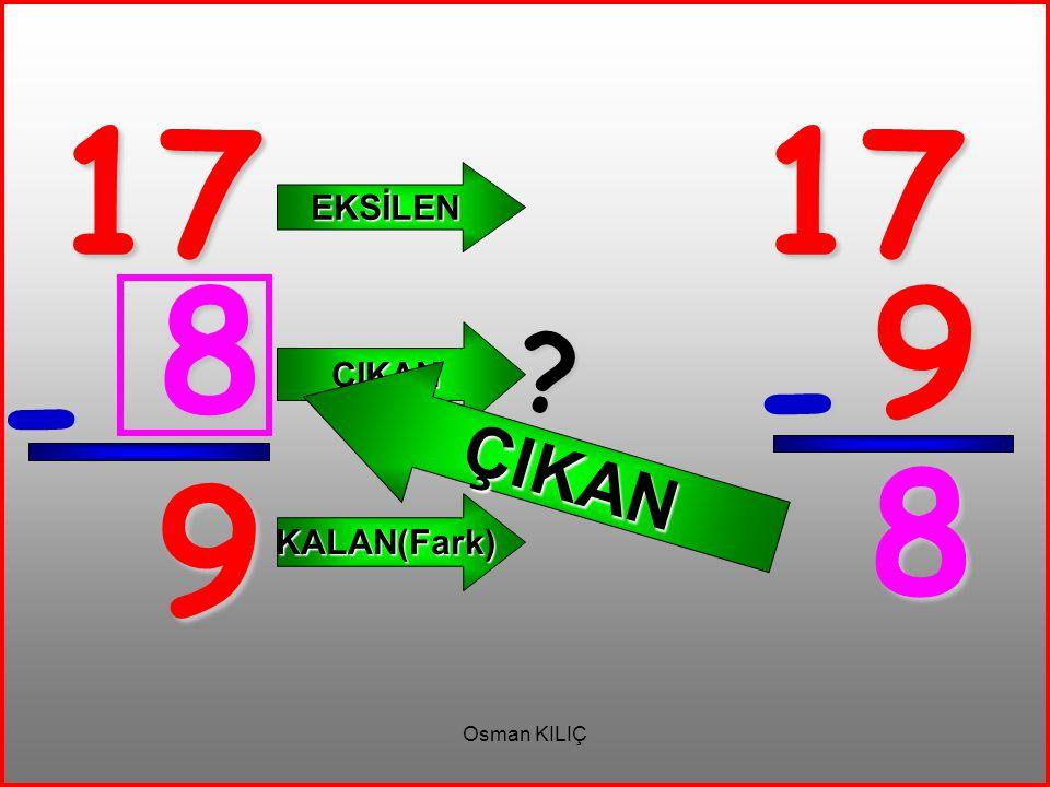 17 - 9 EKSİLEN ÇIKAN KALAN(Fark) 17 9 - 8 ? ÇIKAN 8
