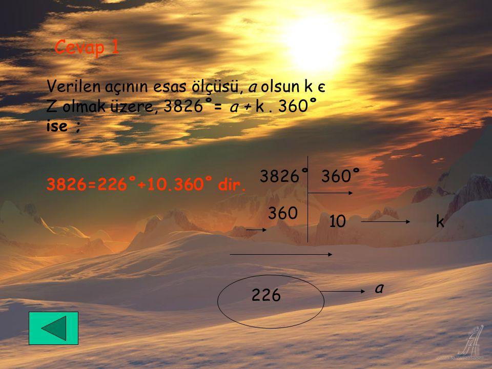 Cevap 1 Verilen açının esas ölçüsü, a olsun k є Z olmak üzere, 3826˚= a + k. 360˚ ise ; 3826=226˚+10.360˚ dir. 360˚3826˚ 360 226 10k a