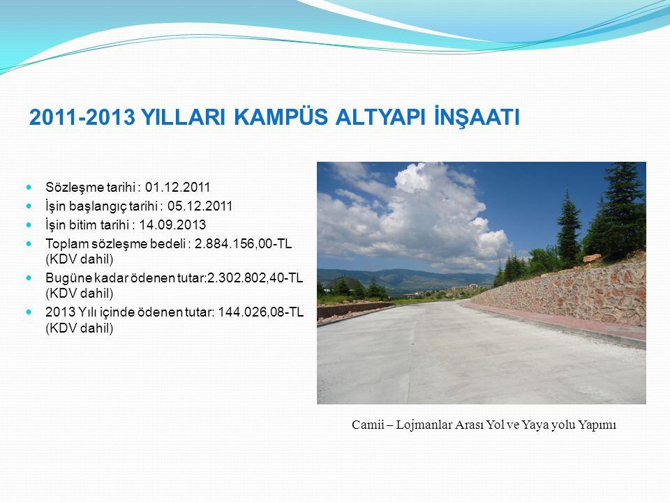 2011-2013 YILLARI KAMPÜS ALTYAPI İNŞAATI Sözleşme tarihi : 01.12.2011 İşin başlangıç tarihi : 05.12.2011 İşin bitim tarihi : 14.09.2013 Toplam sözleşme bedeli : 2.884.156,00-TL (KDV dahil) Bugüne kadar ödenen tutar:2.302.802,40-TL (KDV dahil) 2013 Yılı içinde ödenen tutar: 144.026,08-TL (KDV dahil) Camii – Lojmanlar Arası Yol ve Yaya yolu Yapımı
