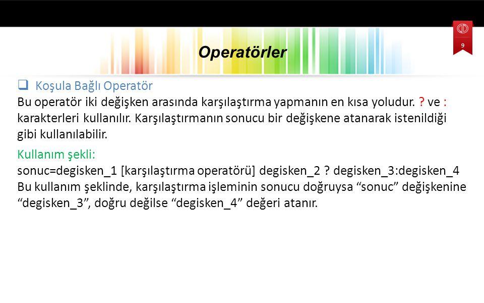  Koşula Bağlı Operatör Bu operatör iki değişken arasında karşılaştırma yapmanın en kısa yoludur.