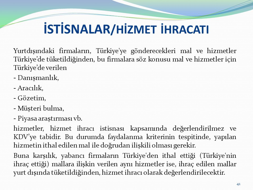 İSTİSNALAR /HİZMET İHRACATI Yurtdışındaki firmaların, Türkiye'ye gönderecekleri mal ve hizmetler Türkiye'de tüketildiğinden, bu firmalara söz konusu m
