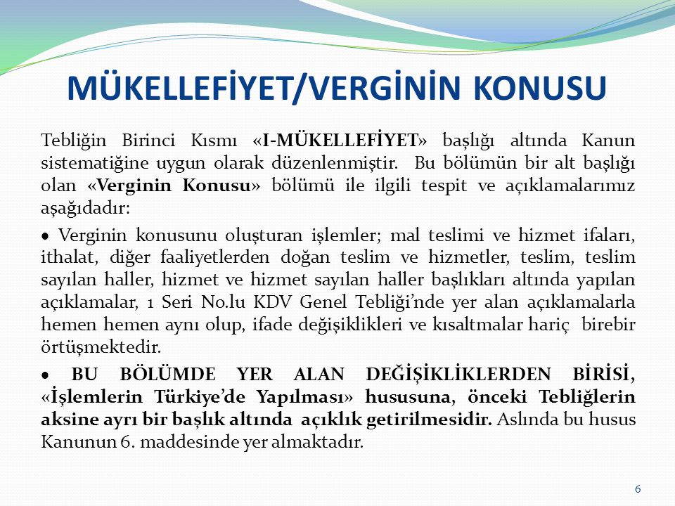 MÜKELLEFİYET/VERGİNİN KONUSU Tebliğin I/A-6.