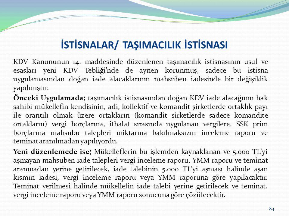 İSTİSNALAR/ TAŞIMACILIK İSTİSNASI KDV Kanununun 14. maddesinde düzenlenen taşımacılık istisnasının usul ve esasları yeni KDV Tebliği'nde de aynen koru
