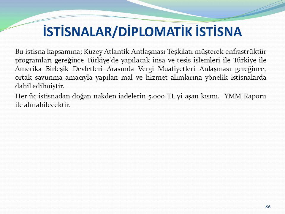 İSTİSNALAR/DİPLOMATİK İSTİSNA Bu istisna kapsamına; Kuzey Atlantik Antlaşması Teşkilatı müşterek enfrastrüktür programları gereğince Türkiye'de yapıla