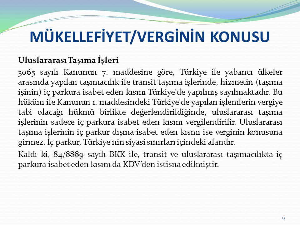 MÜKELLEFİYET/VERGİNİN KONUSU Uluslararası Taşıma İşleri 3065 sayılı Kanunun 7. maddesine göre, Türkiye ile yabancı ülkeler arasında yapılan taşımacılı