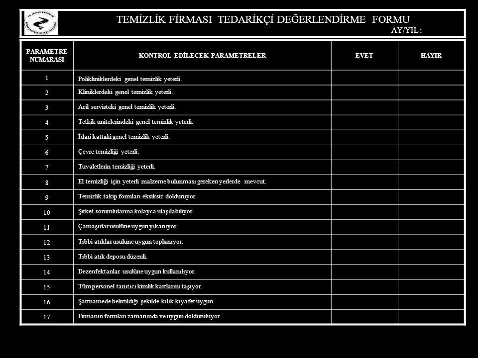TEMİZLİK FİRMASI TEDARİKÇİ DEĞERLENDİRME FORMU AY/YIL : PARAMETRE NUMARASI KONTROL EDİLECEK PARAMETRELEREVETHAYIR 1 Polikliniklerdeki genel temizlik y