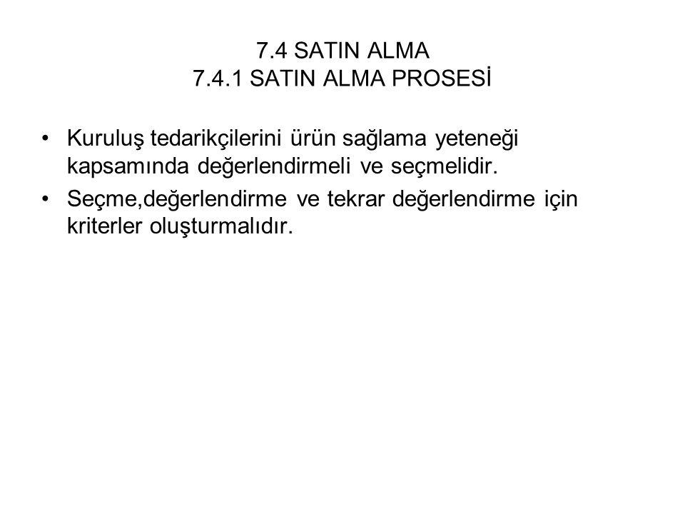 7.4 SATIN ALMA 7.4.1 SATIN ALMA PROSESİ Kuruluş tedarikçilerini ürün sağlama yeteneği kapsamında değerlendirmeli ve seçmelidir. Seçme,değerlendirme ve