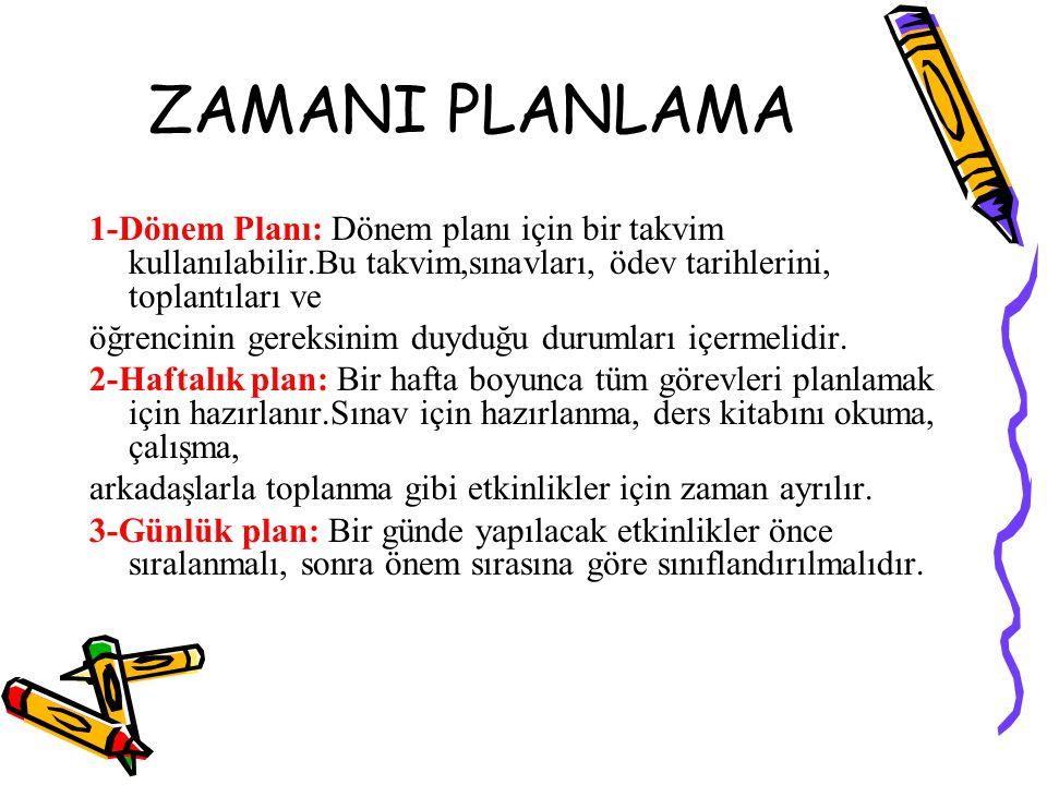 ZAMANI PLANLAMA 1-Dönem Planı: Dönem planı için bir takvim kullanılabilir.Bu takvim,sınavları, ödev tarihlerini, toplantıları ve öğrencinin gereksinim