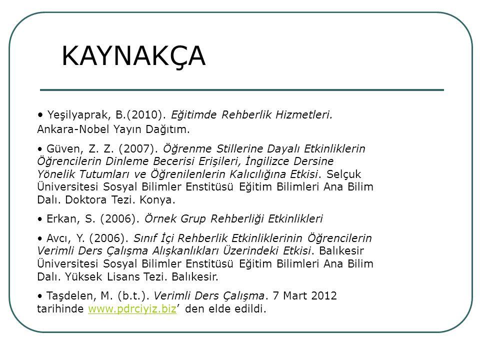 KAYNAKÇA Yeşilyaprak, B.(2010). Eğitimde Rehberlik Hizmetleri. Ankara-Nobel Yayın Dağıtım. Güven, Z. Z. (2007). Öğrenme Stillerine Dayalı Etkinlikleri