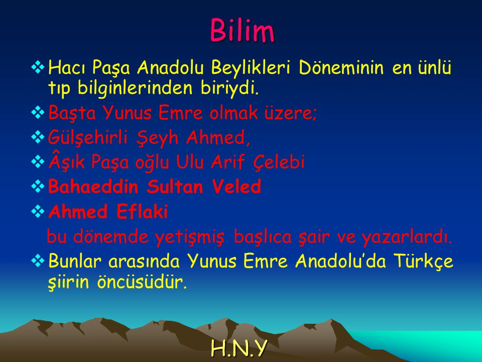 Bilim  Hacı Paşa Anadolu Beylikleri Döneminin en ünlü tıp bilginlerinden biriydi.  Başta Yunus Emre olmak üzere;  Gülşehirli Şeyh Ahmed,  Âşık Paş
