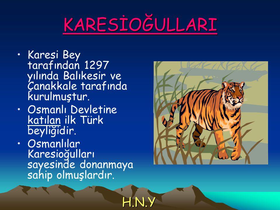 KARESİOĞULLARI Karesi Bey tarafından 1297 yılında Balıkesir ve Çanakkale tarafında kurulmuştur. Osmanlı Devletine katılan ilk Türk beyliğidir. Osmanlı