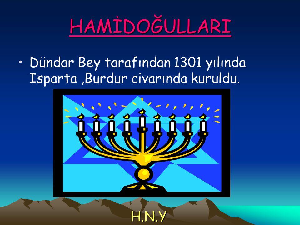 HAMİDOĞULLARI Dündar Bey tarafından 1301 yılında Isparta,Burdur civarında kuruldu. H.N.Y