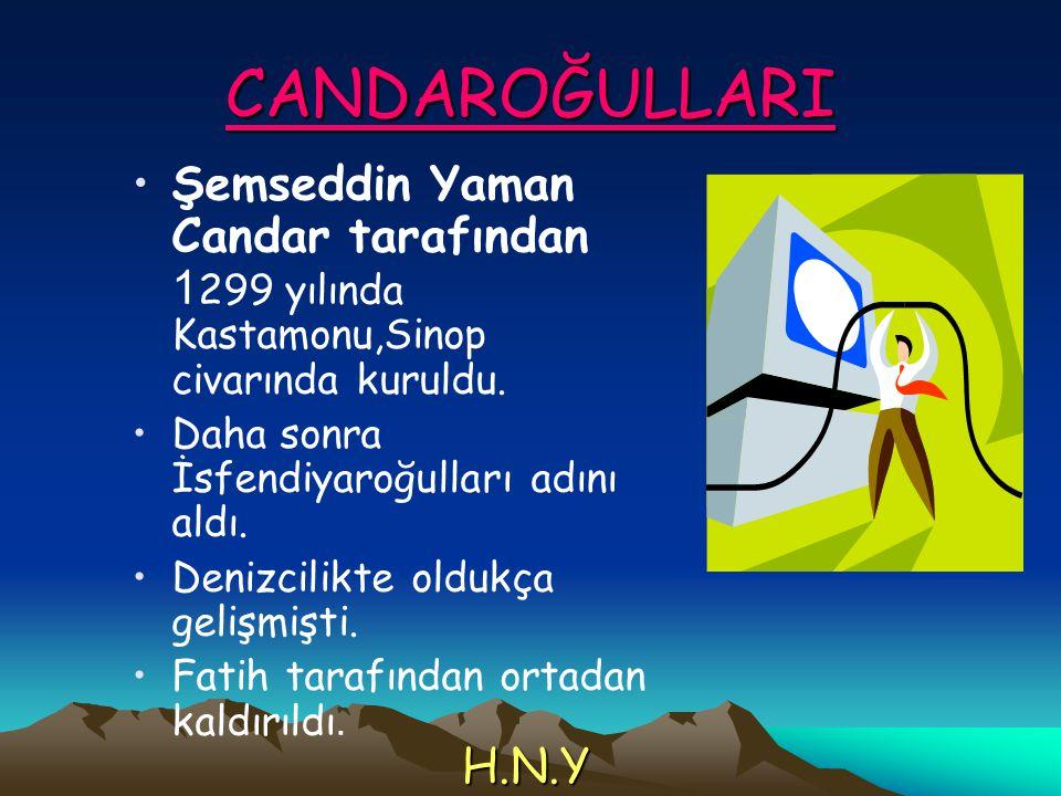 CANDAROĞULLARI Şemseddin Yaman Candar tarafından 1 299 yılında Kastamonu,Sinop civarında kuruldu. Daha sonra İsfendiyaroğulları adını aldı. Denizcilik